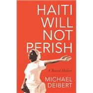 Haiti Will Not Perish by Deibert, Michael, 9781783608638