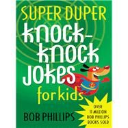 Super Duper Knock-knock Jokes for Kids by Phillips, Bob, 9780736958639