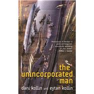 The Unincorporated Man by Kollin, Dani; Kollin, Eytan, 9780765358639