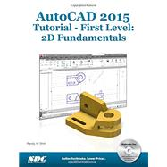 AutoCAD Tutorial 2015- First Level: 2D Fundamentals by Shih, Randy H., 9781585038640