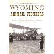 Wyoming Airmail Pioneers by Talbott, Starley; Kassel, Michael, 9781625858641