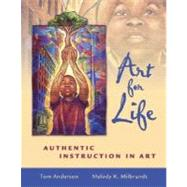 Art for Life : Authentic Instruction in Art by Anderson, Tom; Milbrandt, Melody, 9780072508642