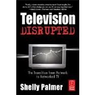 Television Disrupted : The Transition from Network to Networked TV by Palmer, 9780240808642