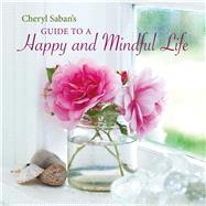 Cheryl Saban's Guide to a Happy and Mindful Life by Saban, Cheryl, 9781849758642