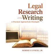 Legal Research and Writing A Practical Approach for Paralegals by O'Neill, Robert P., Jr., 9780133808643