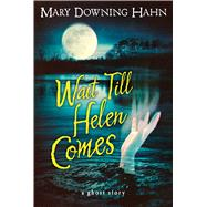 Wait till Helen Comes : A Ghost Story by Hahn, Mary Downing, 9780547028644