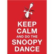 Keep Calm and Do the Snoopy Dance by Schulz, Charles M., 9781449468644