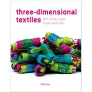 Three-Dimensional Textiles with Coils, Loops, Knots and Nets by Lee, Ruth, 9781906388645