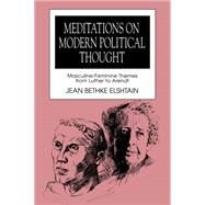 Meditations on Modern Political Thought : Masculine - Feminine Themes from Luther to Arendt by Elshtain, Jean Bethke, 9780271008646