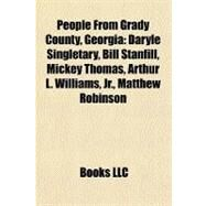 People from Grady County, Georgi : Daryle Singletary, Bill Stanfill, Mickey Thomas, Arthur L. Williams, Jr. , Matthew Robinson by , 9781156928646