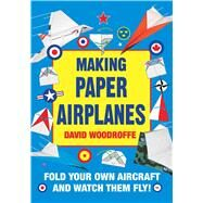Making Paper Airplanes by Woodroffe, David, 9781510728646