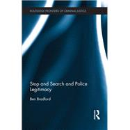 Stop and Search and Police Legitimacy by Bradford; Ben, 9780415708647