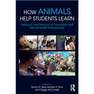 How Animals Help Students Learn: Research and Practice for Educators and Mental-Health Professionals by Gee; Nancy R., 9781138648647
