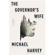 The Governor's Wife by Harvey, Michael, 9780307958648