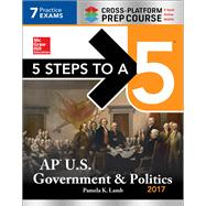 5 Steps to a 5: AP U.S. Government & Politics 2017, Cross-Platform Edition by Lamb, Pamela K., 9781259588648