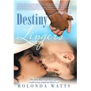 Destiny Lingers by Watts, Rolonda, 9781491768648