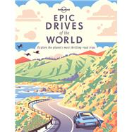 Lonely Planet Epic Drives of the World by Lonely Planet, 9781786578648