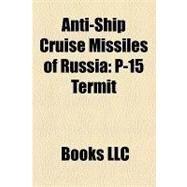 Anti-Ship Cruise Missiles of Russi : P-15 Termit by , 9781156208649