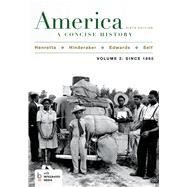 America: A Concise History, Volume 2 by Henretta, James A.; Edwards, Rebecca; Self, Robert O.; Hinderaker, Eric, 9781457648649