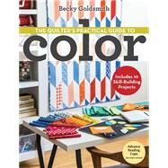 The Quilter's Practical Guide to Color by Goldsmith, Becky, 9781607058649
