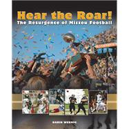 Hear the Roar! : The Resurgence of Mizzou Football by Wernig, Darin, 9780826218650