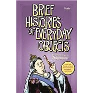 Brief Histories of Everyday Objects by Warner, Andy, 9781250078650