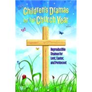 Children's Dramas for the Church Year: Reproducible Dramas for Lent, Easter, and Pentecost by Abingdon Press, 9781426778650