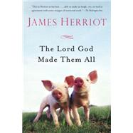The Lord God Made Them All by Herriot, James, 9781250068651