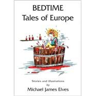 Bedtime Tales of Europe by Elves, Michael James, 9781425158651