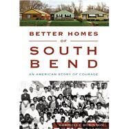 Better Homes of South Bend: An American Story of Courage by Robinson, Gabrielle, 9781467118651