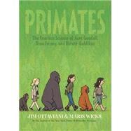 Primates The Fearless Science of Jane Goodall, Dian Fossey, and Biruté Galdikas by Ottaviani, Jim; Wicks, Maris, 9781596438651