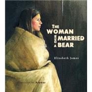The Woman Who Married a Bear by James, Elizabeth; Atanas, 9781927018651