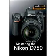 Mastering the Nikon D750 by Young, Darrell, 9781937538651