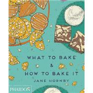 What to Bake & How to Bake It by Hornby, Jane, 9780714868653