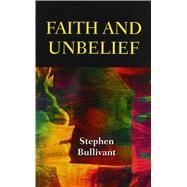 Faith and Unbelief by Bullivant, Stephen, 9780809148653