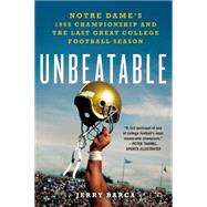 Unbeatable: Notre Dame's 1988 Championship and the Last Great College Football Season by Barca, Jerry, 9781250048653