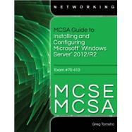 MCSA Guide to Installing and Configuring Microsoft Windows Server 2012 /R2, Exam 70-410 by Tomsho, Greg, 9781285868653