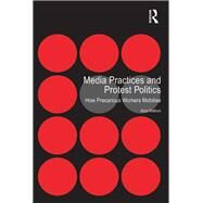 Media Practices and Protest Politics: How Precarious Workers Mobilise by Mattoni,Alice, 9781138268654