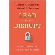 Lead and Disrupt by O'Reilly, Charles A., III; Tushman, Michael L., 9780804798655
