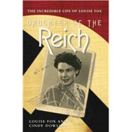 Daughter of the Reich: The Incredible Life of Louise Fox by Fox, Louise; Dowling, Cindy, 9780908988655
