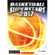 Basketball Superstars 2017 by Kelley, K.C., 9781338098655