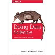 Doing Data Science by Schutt, Rachel; O'neil, Cathy, 9781449358655