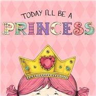 Today I'll Be a Princess by Croyle, Paula; Brown, Heather, 9781449428655