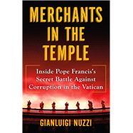 Merchants in the Temple Inside Pope Francis's Secret Battle Against Corruption in the Vatican by Nuzzi, Gianluigi, 9781627798655