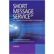 Short Message Service (SMS) : The Creation of Personal Global Text Messaging by Hillebrand, Friedhelm; Trosby, Finn; Holley, Kevin; Harris, Ian, 9780470688656