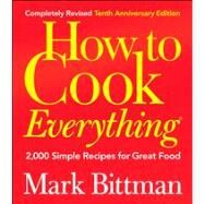 How to Cook Everything, Completely Revised 10th Anniversary Edition 2,000 Simple Recipes for Great Food by Bittman, Mark, 9780764578656