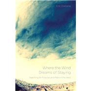 Where the Wind Dreams of Staying by Dieterle, Eric, 9780870718656