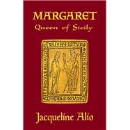 Margaret, Queen of Sicily by Alio, Jacqueline, 9780991588657