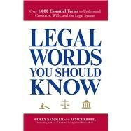 Legal Words You Should Know : Over 1,000 Essential Terms to Understand Contracts, Wills, and the Legal System by Sandler, Corey, 9781598698657