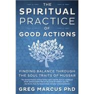 The Spiritual Practice of Good Actions by Marcus, Greg, 9780738748658